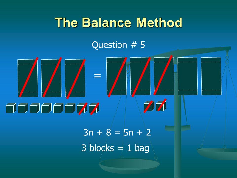 = The Balance Method 3 1/2 blocks = 1 bag 4a + 1 = 2a + 8 Question # 4