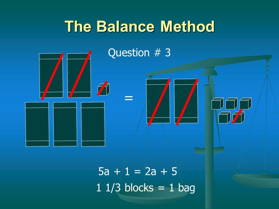 = The Balance Method 5 blocks = 1 bag 3a + 2 = 2a + 7 Question # 2