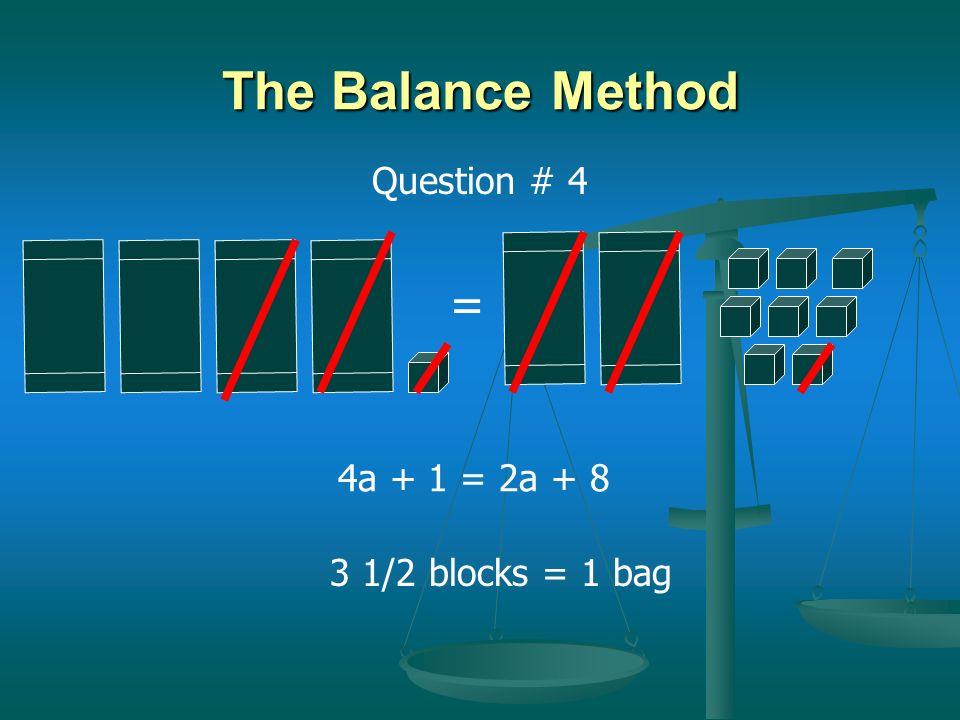 = The Balance Method 1 1/3 blocks = 1 bag 5a + 1 = 2a + 5 Question # 3