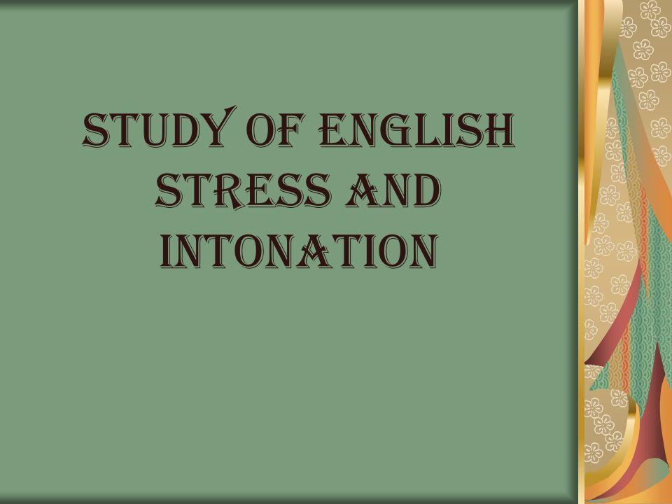 STUDY OF ENGLISH STRESS AND INTONATION