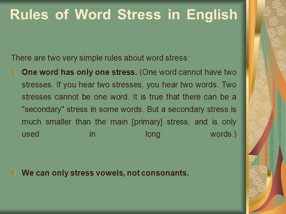 Rules of Word Stress in English There are two very simple rules about word stress: One word has only one stress. (One word cannot have two stresses. I