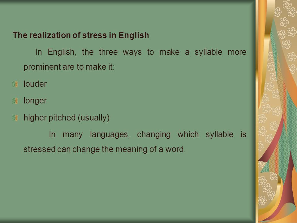 The ways stress manifests itself in the speech stream are highly language dependent.