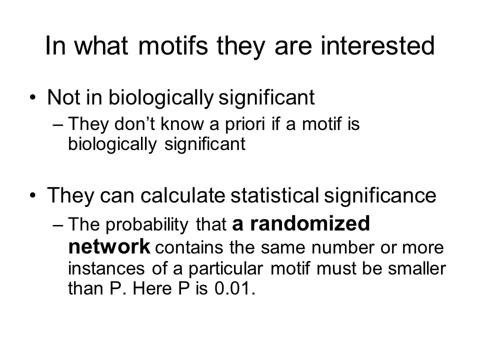 In what motifs they are interested Not in biologically significant –They dont know a priori if a motif is biologically significant They can calculate