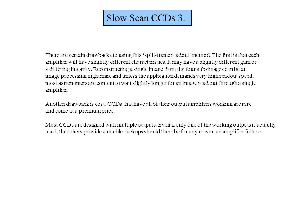 Slow Scan CCDs 3. There are certain drawbacks to using this split-frame readout method. The first is that each amplifier will have slightly different