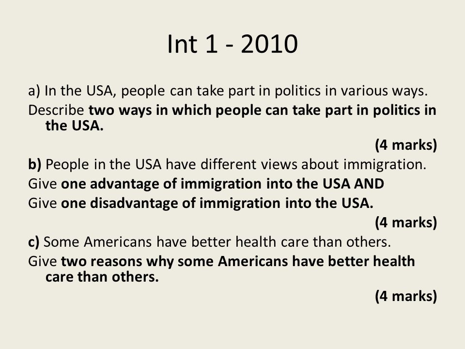 Int 1 - 2010 a) In the USA, people can take part in politics in various ways. Describe two ways in which people can take part in politics in the USA.