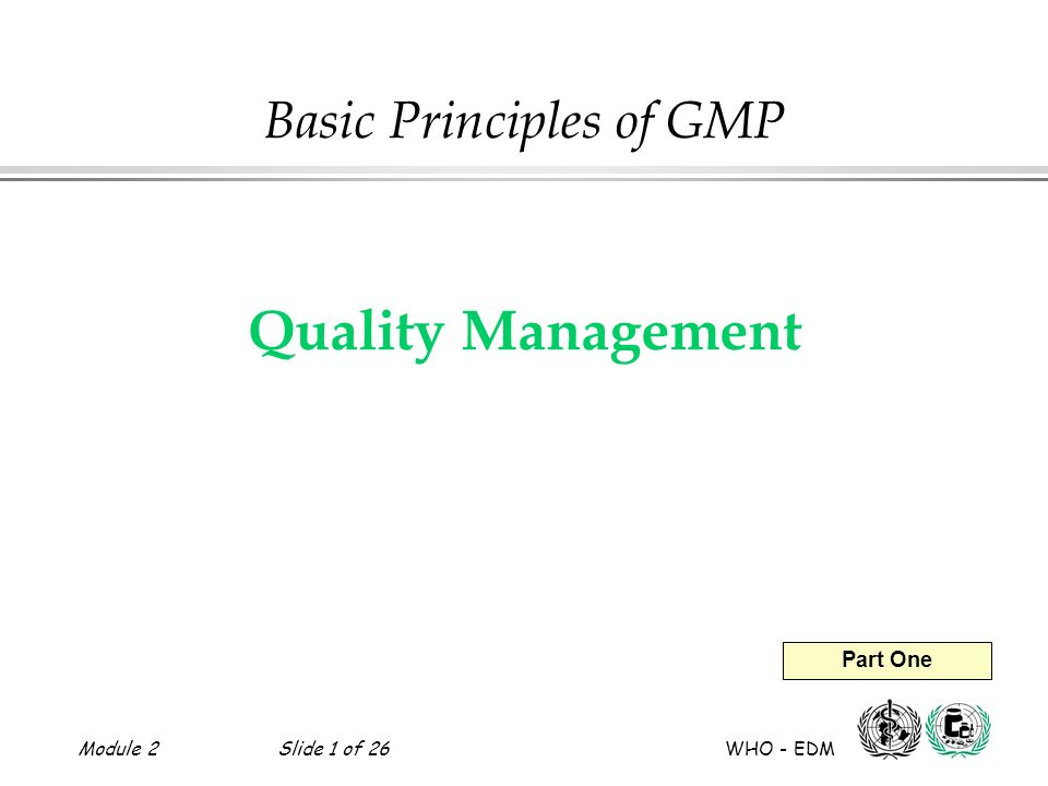 Module 2Slide 2 of 26 WHO - EDM Quality Management Objectives l To understand key issues in quality assurance/quality control.