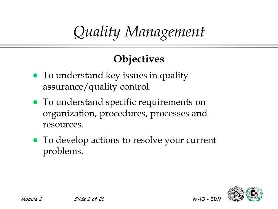 Module 2Slide 13 of 26 WHO - EDM Quality Management Quality Control (QC) l QC is part of GMP