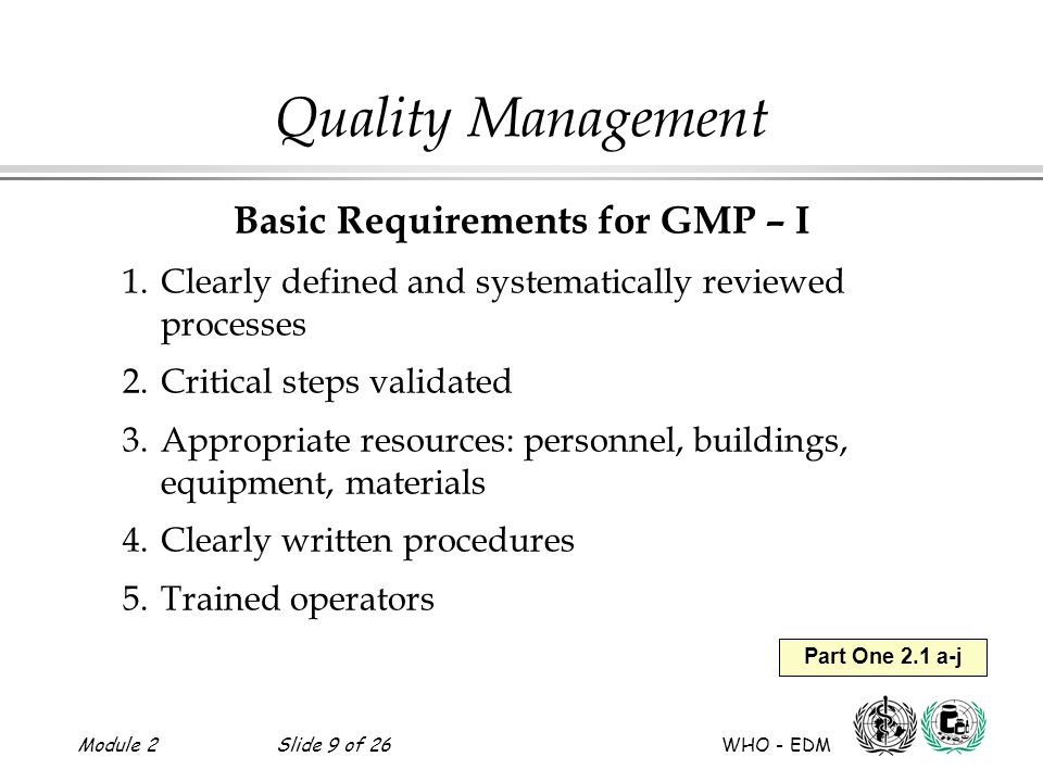 Module 2Slide 10 of 26 WHO - EDM Part One 2.1 a-j Quality Management Basic Requirements for GMP – II 6.