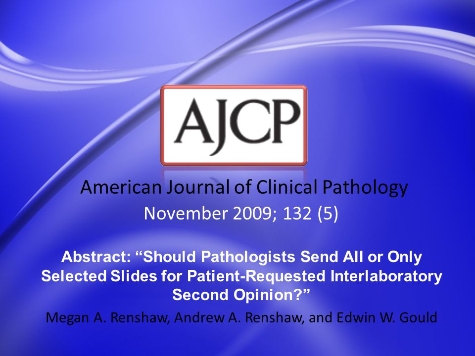 November 2009; 132 (5) American Journal of Clinical Pathology Abstract: Should Pathologists Send All or Only Selected Slides for Patient-Requested Int