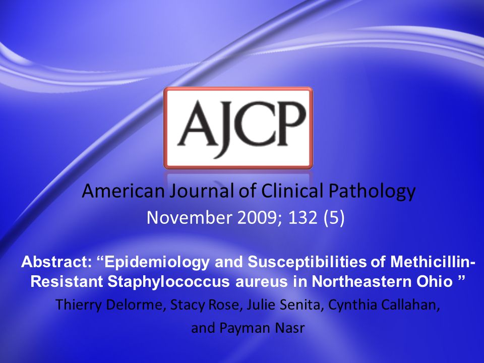 November 2009; 132 (5) American Journal of Clinical Pathology Abstract: Epidemiology and Susceptibilities of Methicillin- Resistant Staphylococcus aur