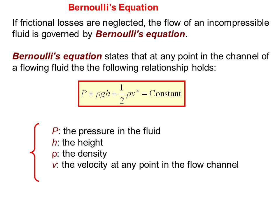 Bernoullis Equation If frictional losses are neglected, the flow of an incompressible fluid is governed by Bernoullis equation. Bernoullis equation st