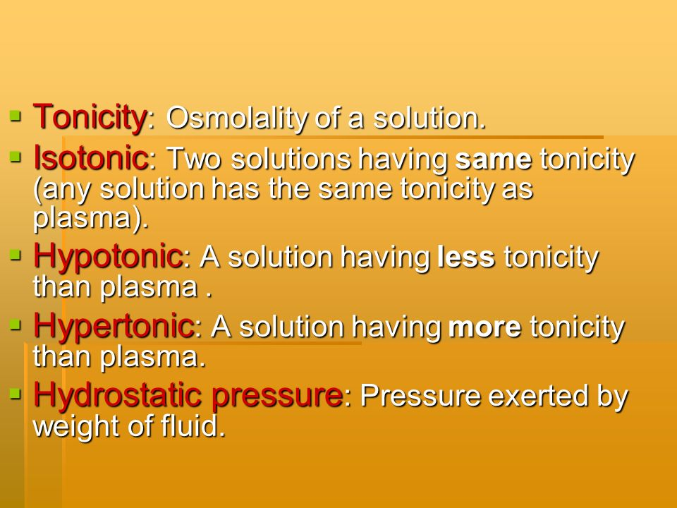 Tonicity : Osmolality of a solution. Tonicity : Osmolality of a solution. Isotonic : Two solutions having same tonicity (any solution has the same ton
