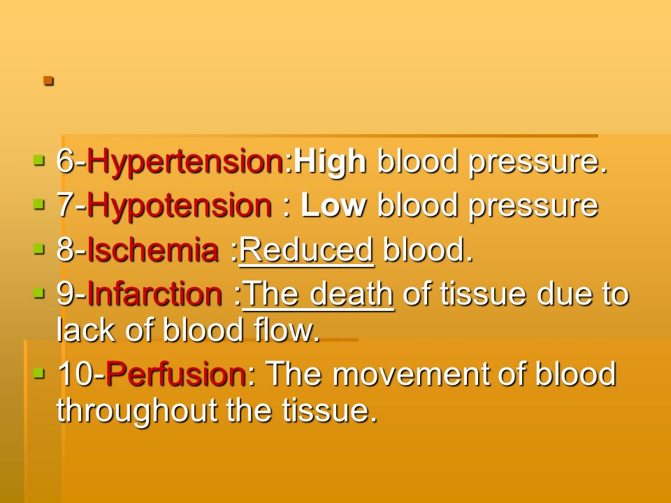 . 6-Hypertension:High blood pressure. 6-Hypertension:High blood pressure. 7-Hypotension : Low blood pressure 7-Hypotension : Low blood pressure 8-Isch
