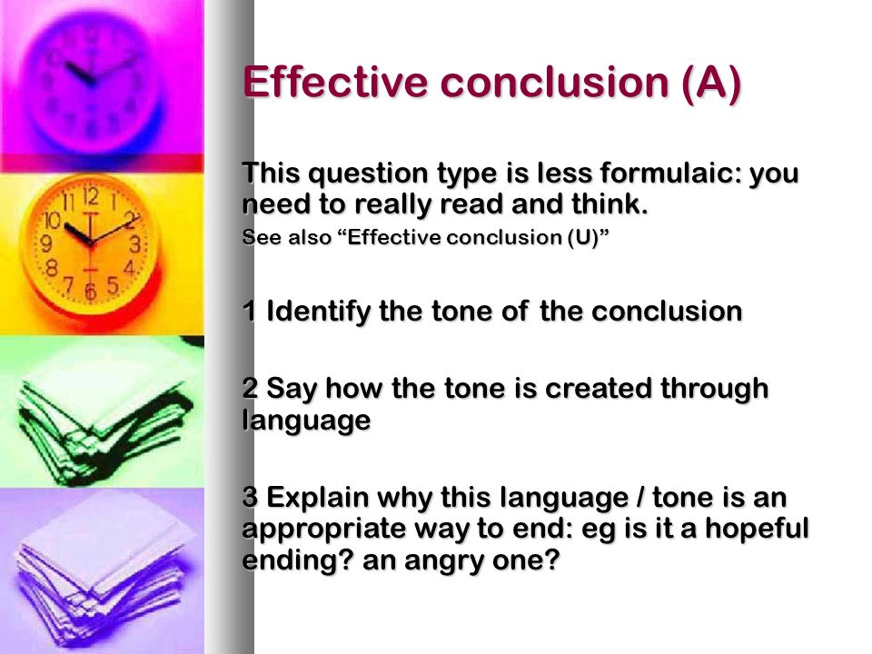 Effective conclusion (A) This question type is less formulaic: you need to really read and think.