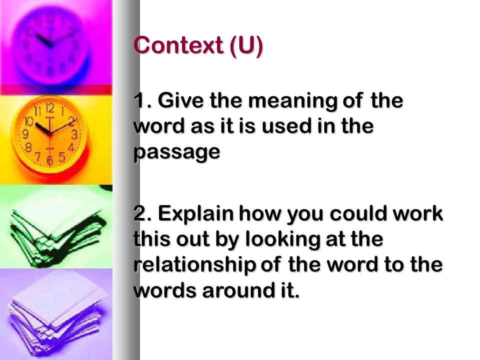 Context (U) 1. Give the meaning of the word as it is used in the passage 2.