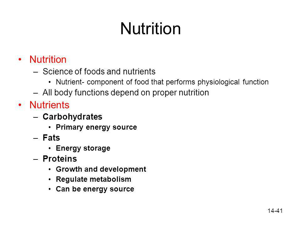 14-41 Nutrition –Science of foods and nutrients Nutrient- component of food that performs physiological function –All body functions depend on proper