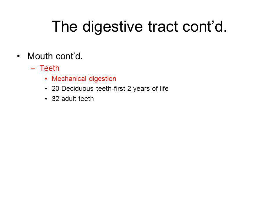 The digestive tract contd. Mouth contd. –Teeth Mechanical digestion 20 Deciduous teeth-first 2 years of life 32 adult teeth