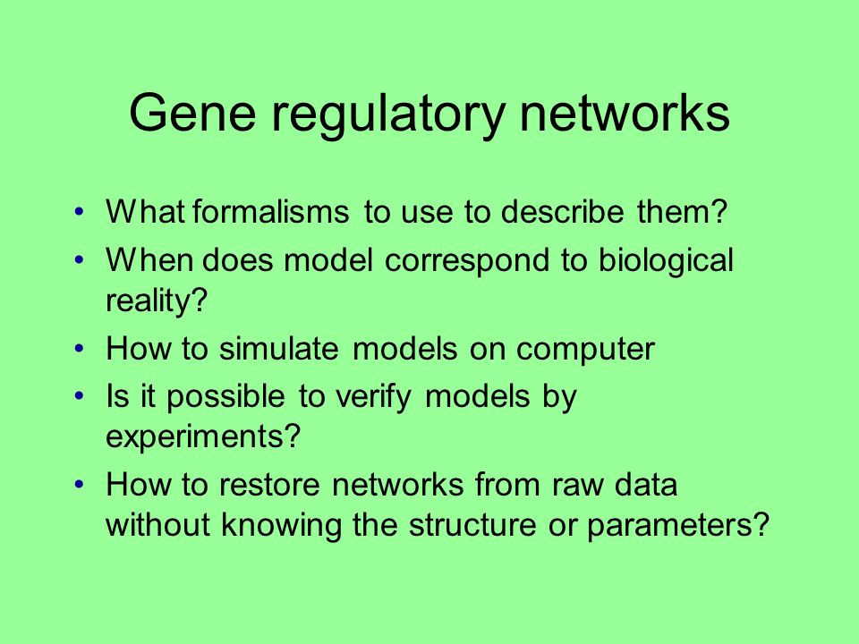 Gene regulatory networks What formalisms to use to describe them.
