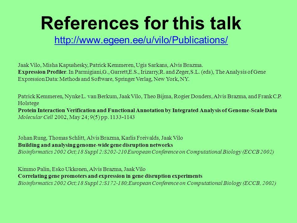 References for this talk http://www.egeen.ee/u/vilo/Publications/ http://www.egeen.ee/u/vilo/Publications/ Jaak Vilo, Misha Kapushesky, Patrick Kemmeren, Ugis Sarkans, Alvis Brazma.