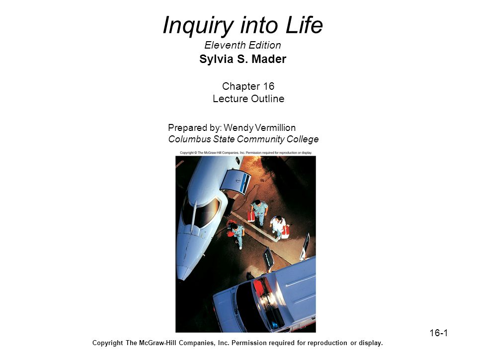 16-1 Inquiry into Life Eleventh Edition Sylvia S. Mader Chapter 16 Lecture Outline Prepared by: Wendy Vermillion Columbus State Community College Copy