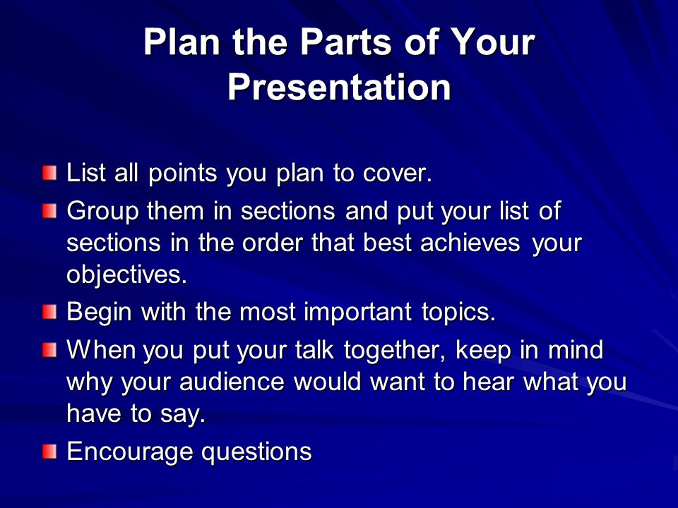 Plan Your Format and Delivery How you give your talk can be more important than what you say.
