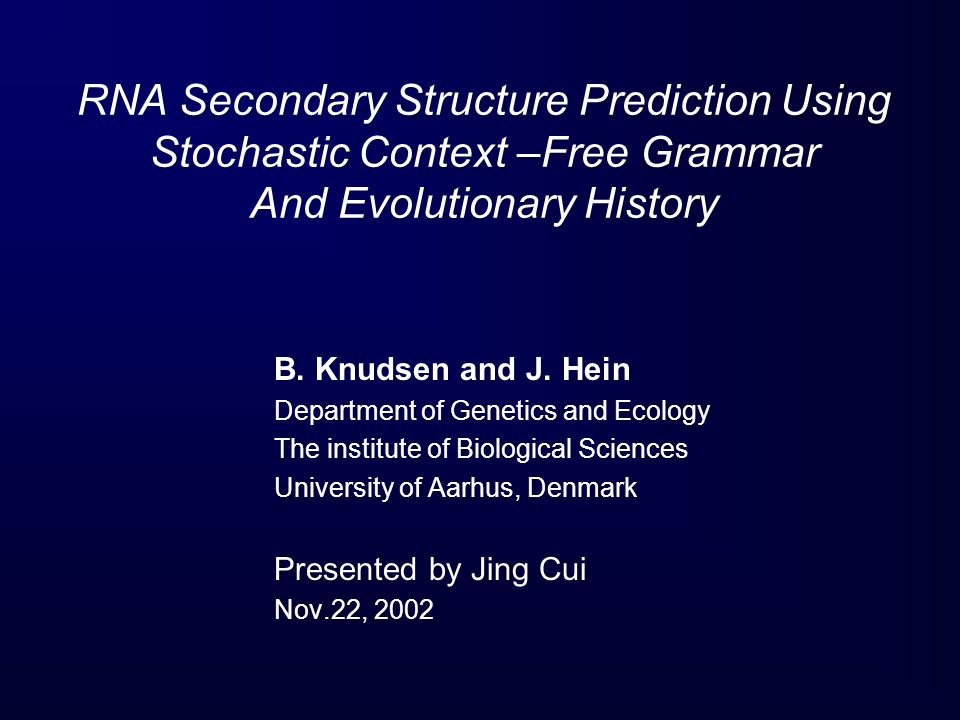 RNA Secondary Structure Prediction Using Stochastic Context –Free Grammar And Evolutionary History B. Knudsen and J. Hein Department of Genetics and E