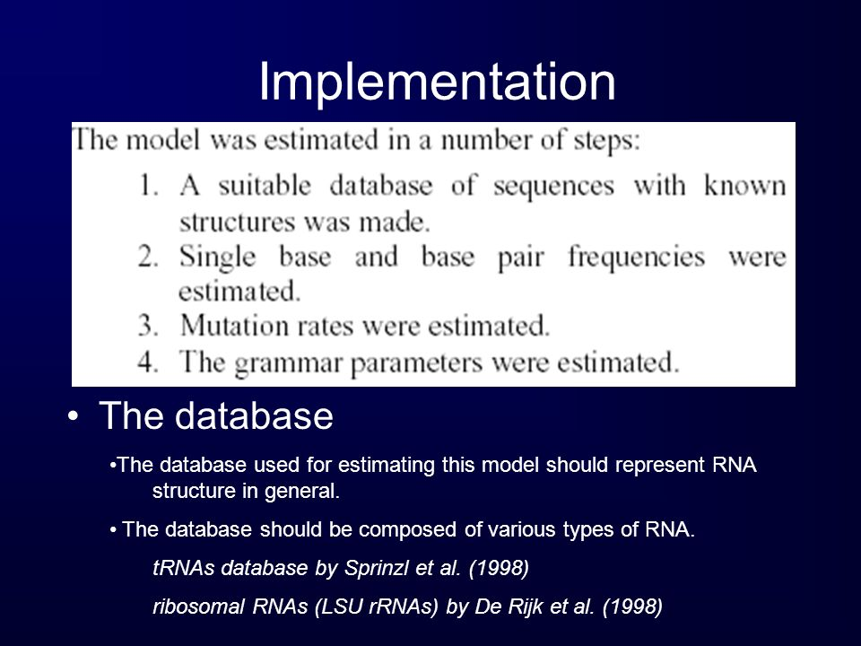 Implementation The database The database used for estimating this model should represent RNA structure in general. The database should be composed of