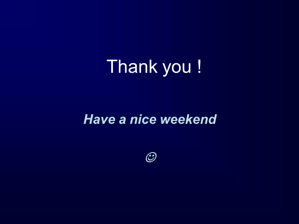 Thank you ! Have a nice weekend