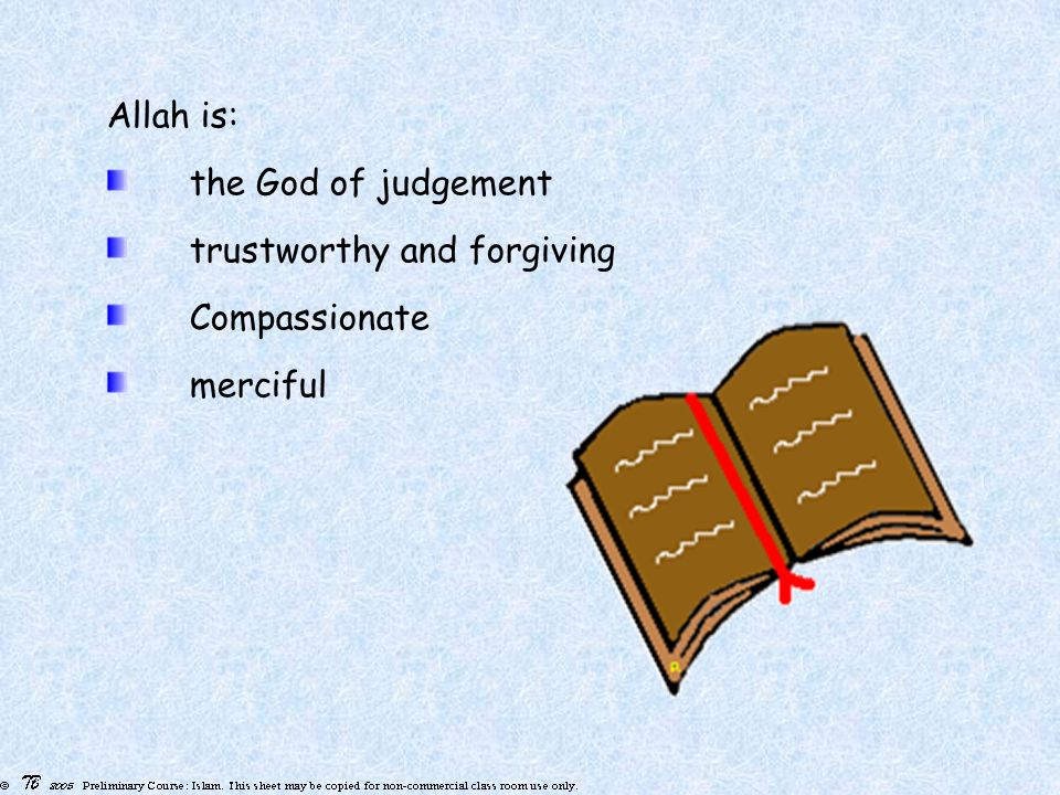 Allah is: the God of judgement trustworthy and forgiving Compassionate merciful