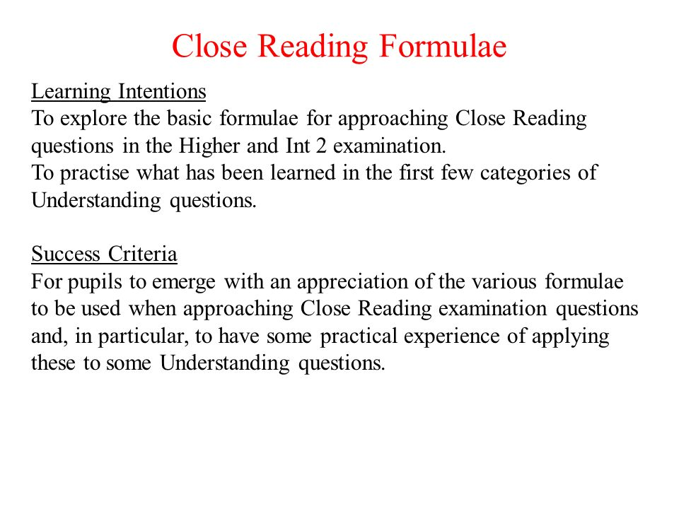 Close Reading Formulae Learning Intentions To explore the basic formulae for approaching Close Reading questions in the Higher and Int 2 examination.