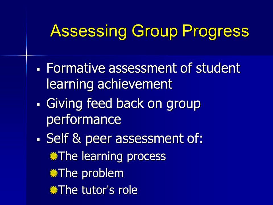 Assessing Group Progress Formative assessment of student learning achievement Formative assessment of student learning achievement Giving feed back on