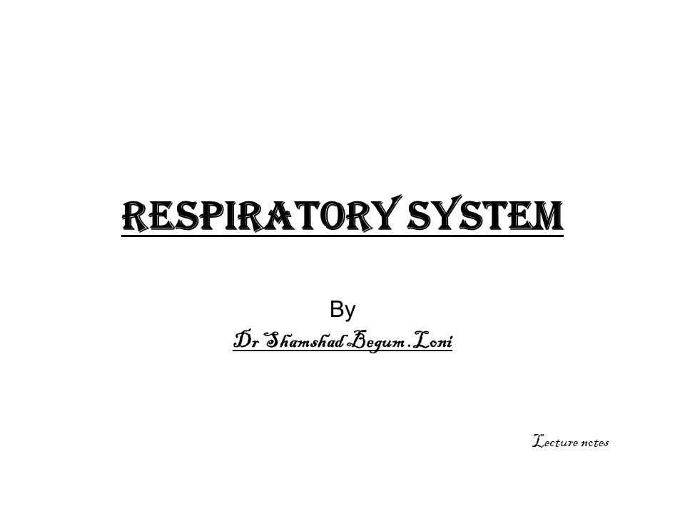 Respiratory system By Dr Shamshad Begum.Loni Lecture notes