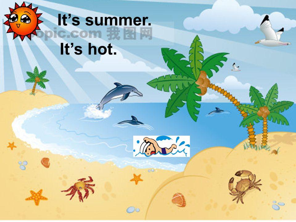 Its summer. Its hot.