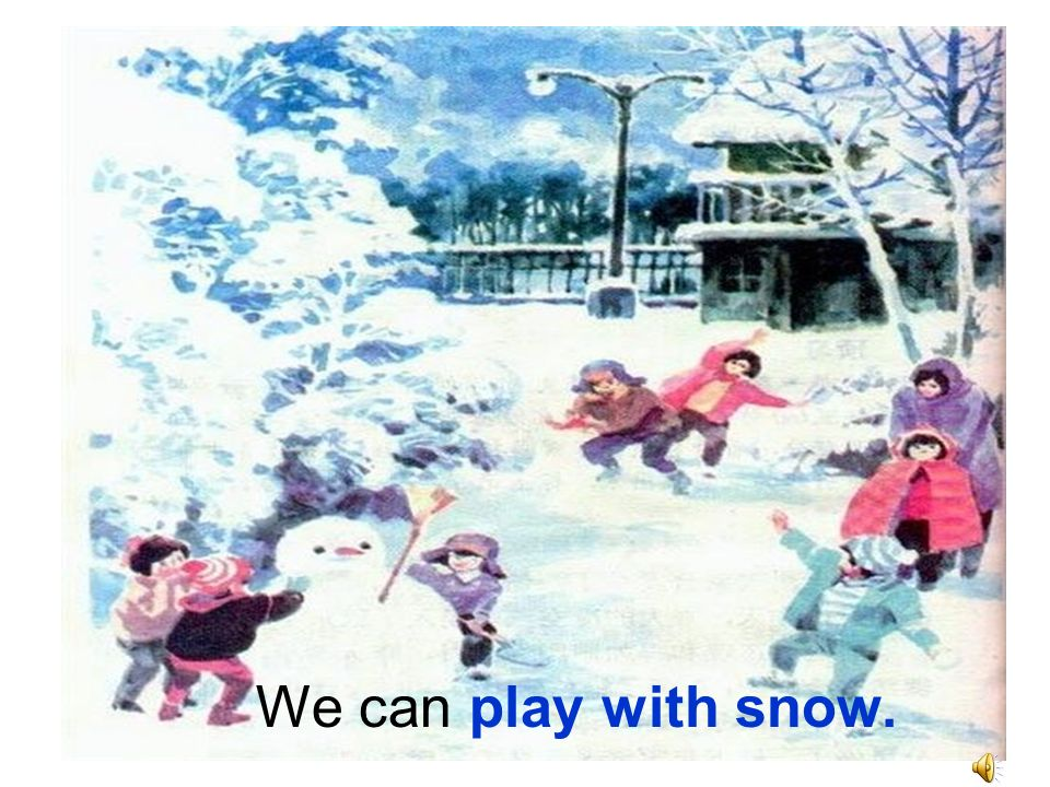 We can play with snow..