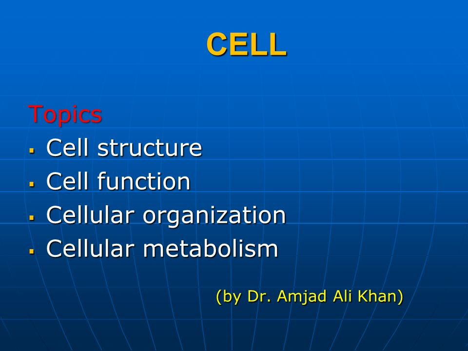 CELL Topics Cell structure Cell structure Cell function Cell function Cellular organization Cellular organization Cellular metabolism Cellular metabol
