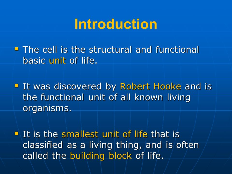 Introduction The cell is the structural and functional basic unit of life. The cell is the structural and functional basic unit of life. It was discov