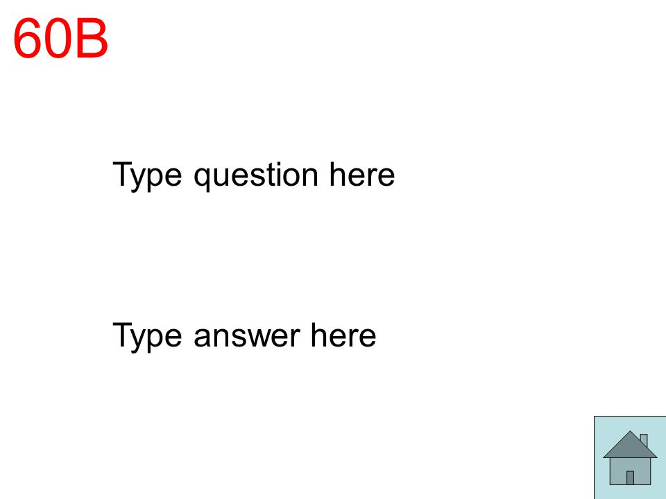60B Type question here Type answer here
