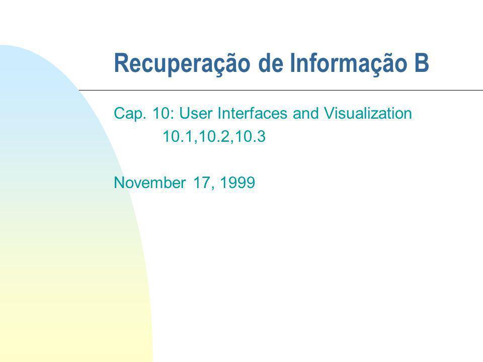 Recuperação de Informação B Cap. 10: User Interfaces and Visualization 10.1,10.2,10.3 November 17, 1999