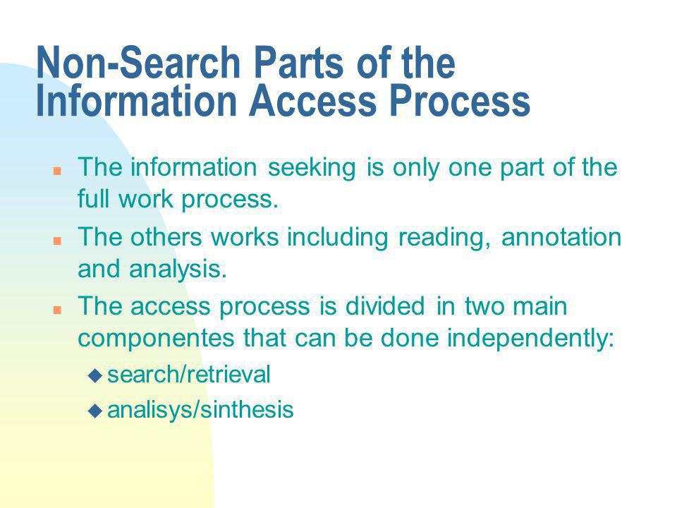 Non-Search Parts of the Information Access Process n The information seeking is only one part of the full work process.
