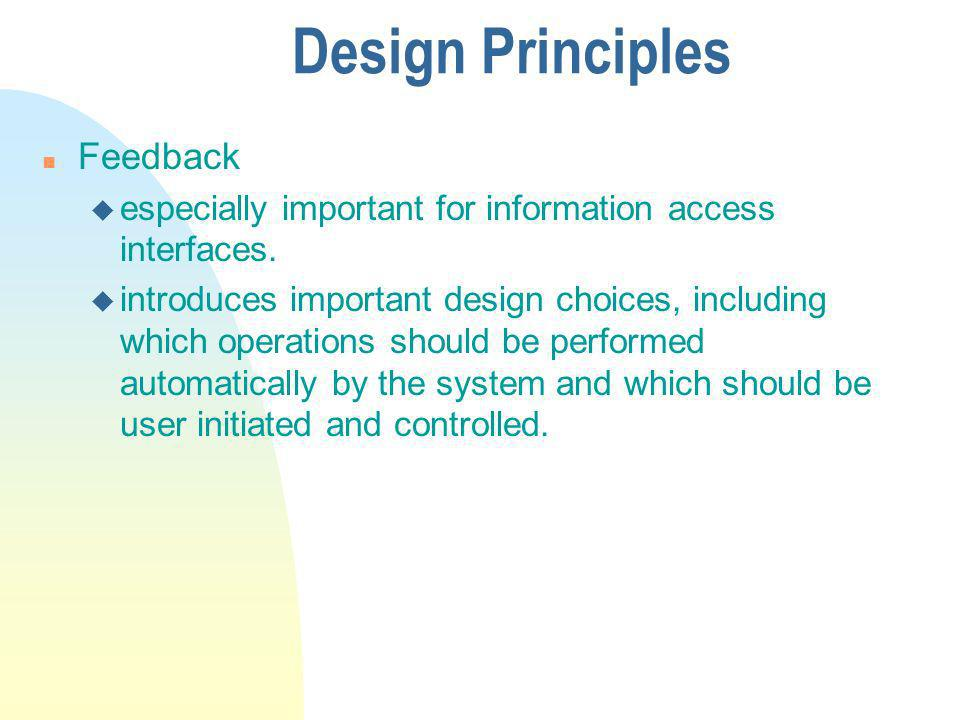 Design Principles n Feedback u especially important for information access interfaces.