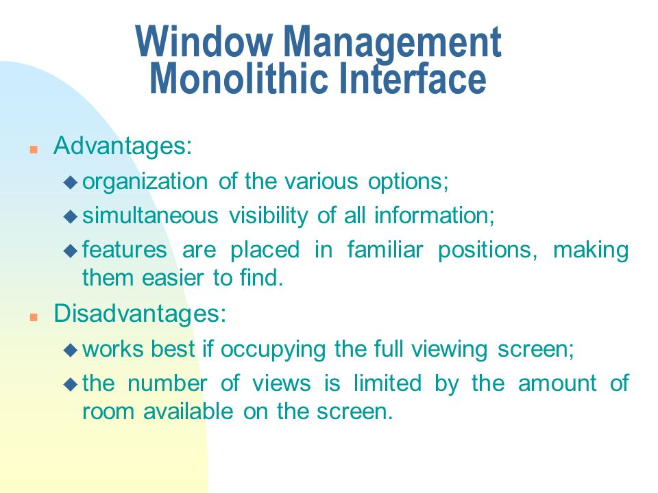 Window Management Monolithic Interface n Advantages: u organization of the various options; u simultaneous visibility of all information; u features a