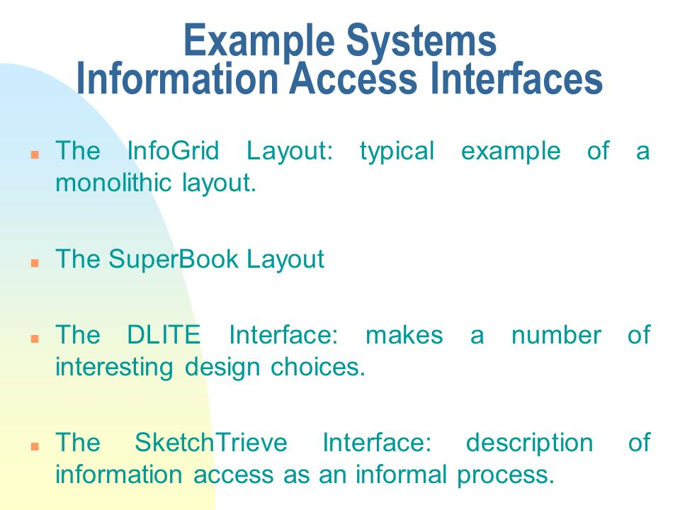 Example Systems Information Access Interfaces n The InfoGrid Layout: typical example of a monolithic layout.