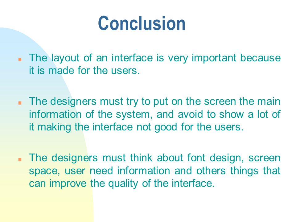 Conclusion n The layout of an interface is very important because it is made for the users. n The designers must try to put on the screen the main inf