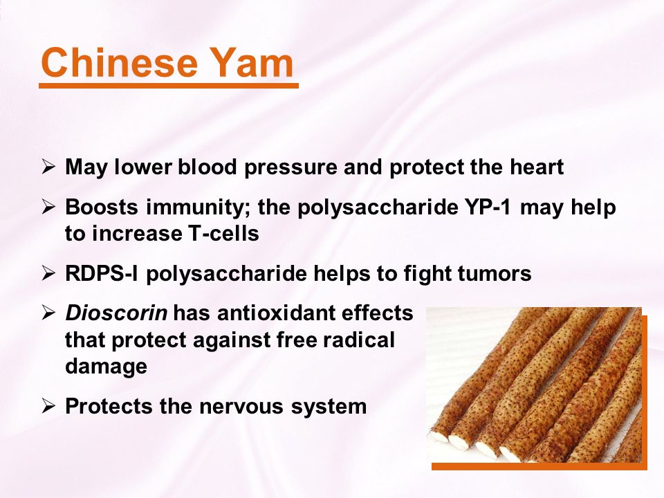 Chinese Yam May lower blood pressure and protect the heart Boosts immunity; the polysaccharide YP-1 may help to increase T-cells RDPS-I polysaccharide