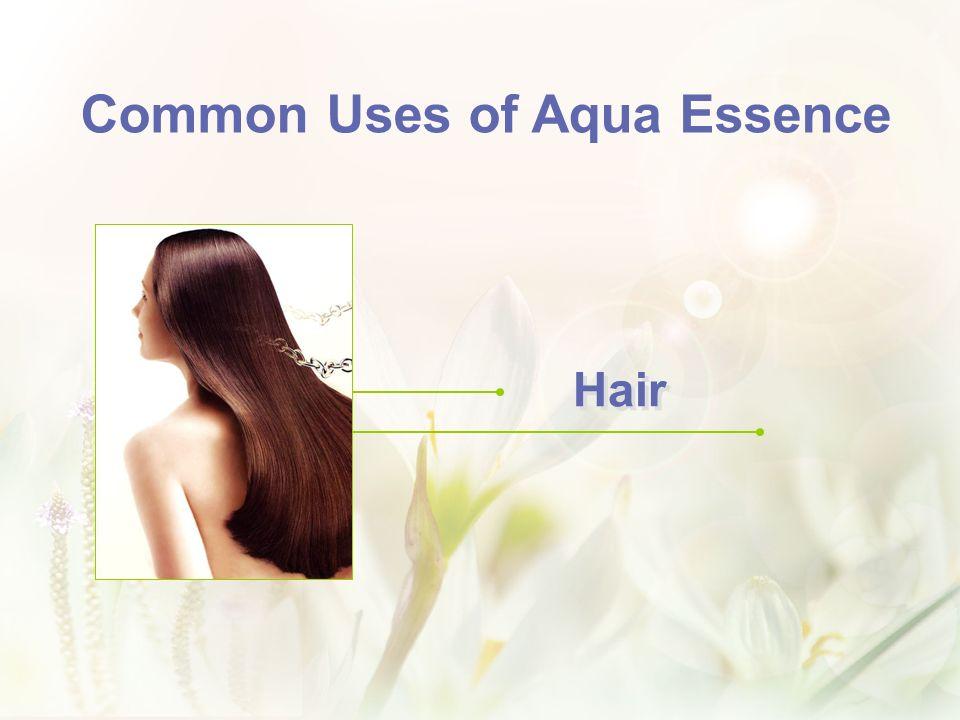 Hair Common Uses of Aqua Essence