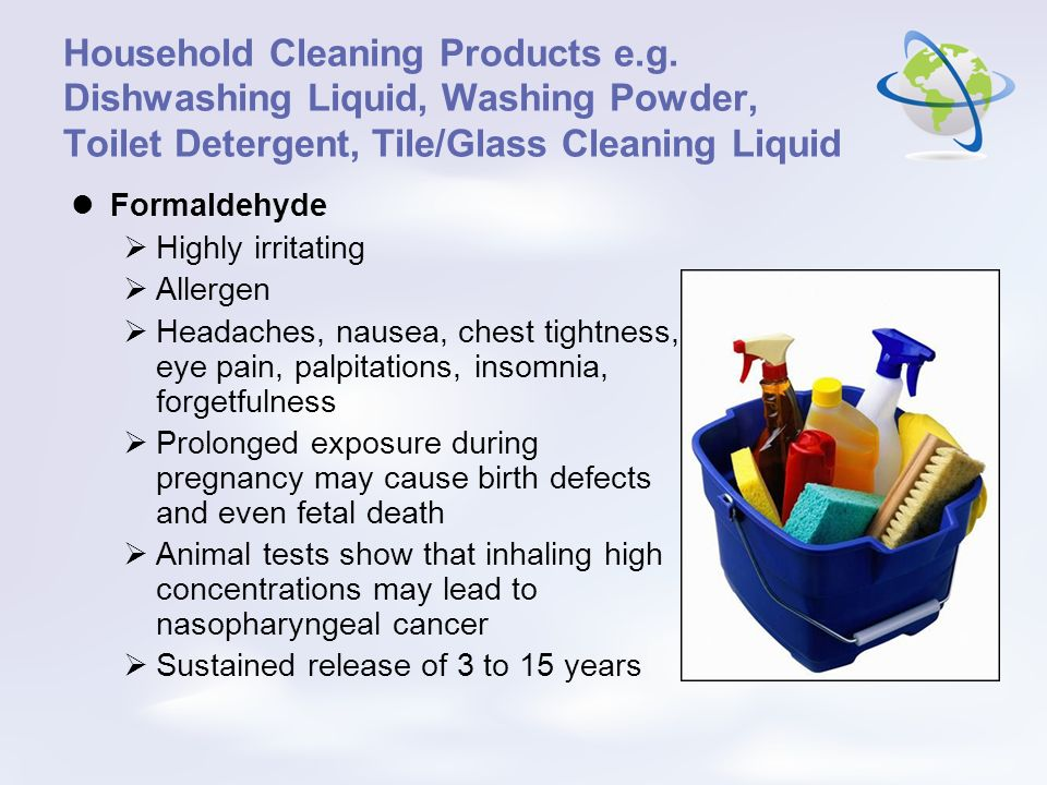 Household Cleaning Products e.g. Dishwashing Liquid, Washing Powder, Toilet Detergent, Tile/Glass Cleaning Liquid Formaldehyde Highly irritating Aller