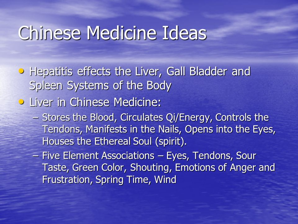 Chinese Medicine Ideas Hepatitis effects the Liver, Gall Bladder and Spleen Systems of the Body Hepatitis effects the Liver, Gall Bladder and Spleen S