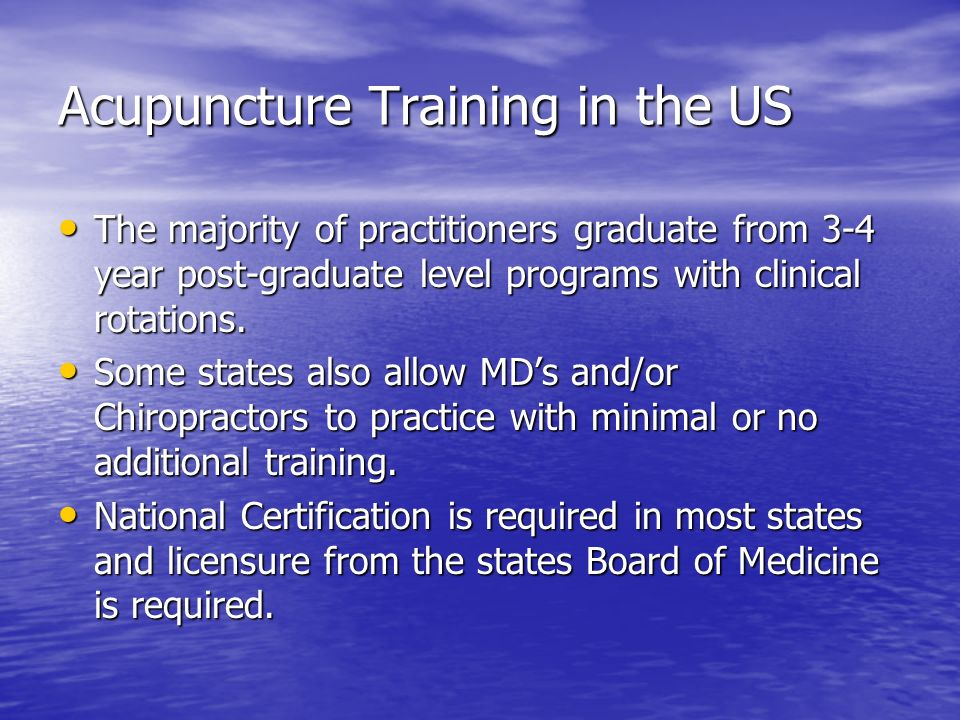 Acupuncture Training in the US The majority of practitioners graduate from 3-4 year post-graduate level programs with clinical rotations. The majority