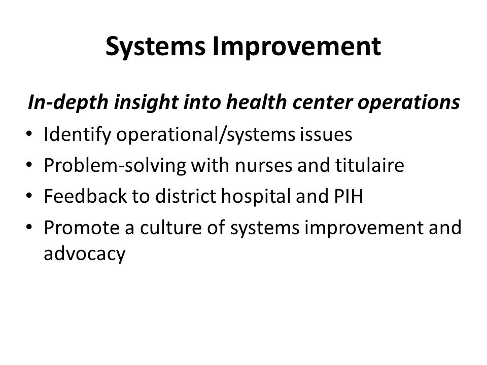 Systems Improvement In-depth insight into health center operations Identify operational/systems issues Problem-solving with nurses and titulaire Feedb