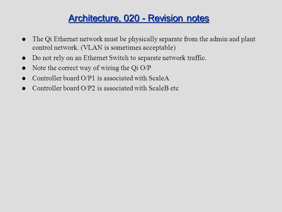 Architecture, 020 - Revision notes The Qi Ethernet network must be physically separate from the admin and plant control network. (VLAN is sometimes ac